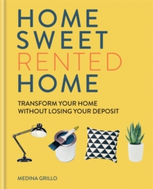 Home Sweet Rented Home : Transform Your Home Without Losing Your Deposit, Hardback Book
