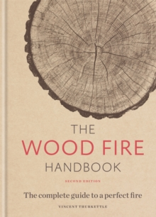 The Wood Fire Handbook : The complete guide to a perfect fire, Hardback Book