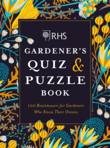 RHS Gardener's Quiz & Puzzle Book : 100 Brainteasers for Gardeners Who Know Their Onions, Paperback / softback Book