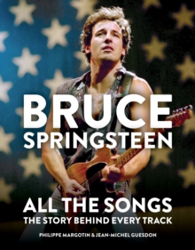Bruce Springsteen: All the Songs : The Story Behind Every Track, EPUB eBook