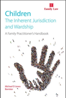 Children: The Inherent Jurisdiction and Wardship - A Family Practitioner's Handbook, Paperback Book