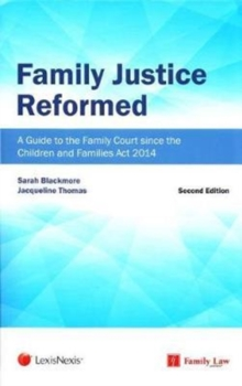 Family Justice Reformed : A Guide to Developments since the Children and Families Act 2014, Paperback / softback Book