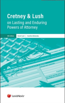 Cretney & Lush on Lasting and Enduring Powers of Attorney, Paperback / softback Book