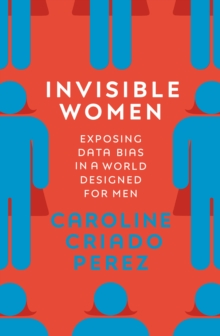 Invisible Women : Exposing Data Bias in a World Designed for Men, Hardback Book