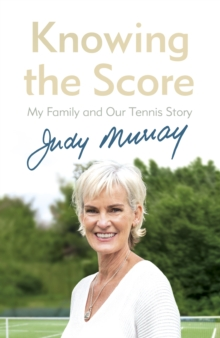 Knowing the Score : My Family and Our Tennis Story, Hardback Book