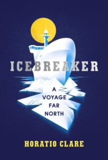 Icebreaker : A Voyage Far North, Hardback Book