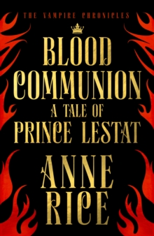 Blood Communion : A Tale of Prince Lestat (The Vampire Chronicles 13), Hardback Book