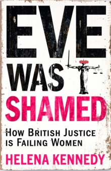 Eve Was Shamed : How British Justice is Failing Women, Hardback Book
