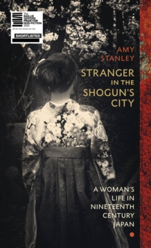 Stranger in the Shogun's City : A Woman's Life in Nineteenth-Century Japan, Hardback Book