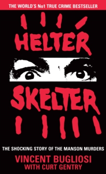 Helter Skelter : The True Story of the Manson Murders, Paperback Book