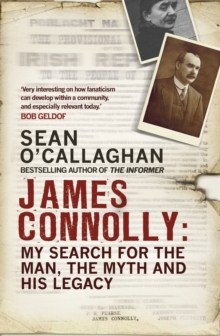 James Connolly : My Search for the Man, the Myth and His Legacy, Paperback Book