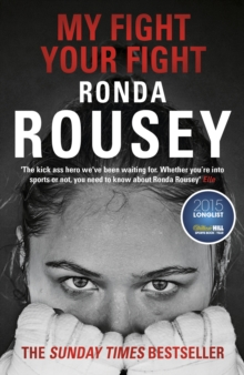 My Fight Your Fight : The Official Ronda Rousey autobiography, Paperback / softback Book