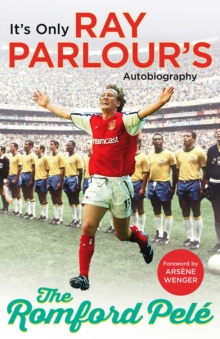 The Romford Pele : It's only Ray Parlour's autobiography, Paperback / softback Book