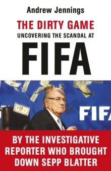 The Dirty Game : Uncovering the Scandal at FIFA, Paperback Book