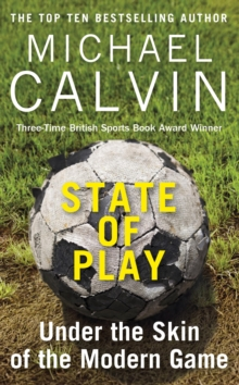 State of Play : Under the Skin of the Modern Game, Paperback / softback Book