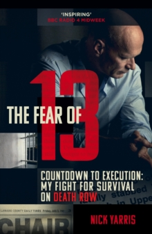 The Fear of 13 : Countdown to Execution: My Fight for Survival on Death Row, Paperback Book