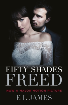 Fifty Shades Freed : (Movie tie-in edition): Book three of the Fifty Shades Series, Paperback Book