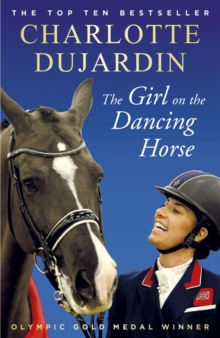 The Girl on the Dancing Horse : Charlotte Dujardin and Valegro, Paperback / softback Book