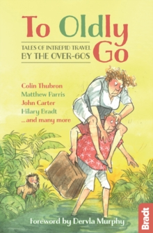 To Oldly Go : Tales of Intrepid Travel by the Over-60s, Paperback Book