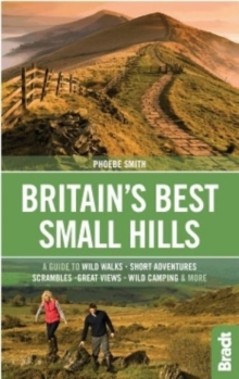 Britain's Best Small Hills : A guide to short adventures and wild walks with great views, Paperback Book