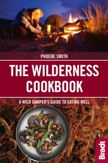 The Wilderness Cookbook : A Wild Camper's Guide to Eating Well, Paperback / softback Book