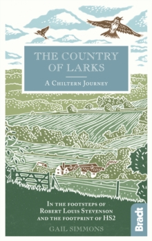 The Country of Larks: A Chiltern Journey : In the footsteps of Robert Louis Stevenson and the footprint of HS2, Hardback Book