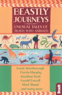 Beastly Journeys : Unusual Tales of Travel with Animals, Paperback / softback Book
