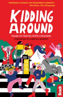 Kidding Around : Tales of Travel with Children, Paperback / softback Book