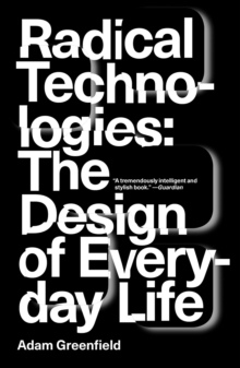 Radical Technologies : The Design of Everyday Life, Paperback Book