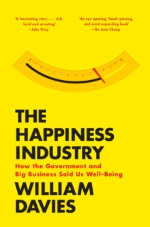 The Happiness Industry : How the Government and Big Business Sold Us Well-Being, Paperback Book