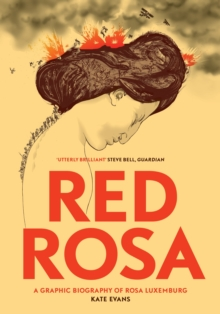 Red Rosa : A Graphic Biography of Rosa Luxemburg, Paperback / softback Book