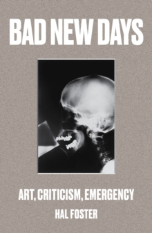 Bad New Days : Art, Criticism, Emergency, Paperback / softback Book