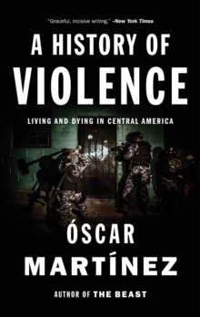 A History of Violence : Living and Dying in Central America, Paperback / softback Book