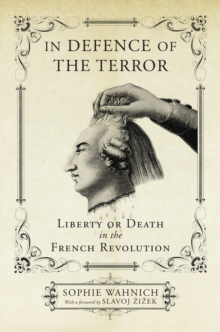 In Defence of the Terror : Liberty or Death in the French Revolution, Paperback Book