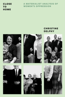 Close to Home : A Materialist Analysis of Women's Oppression, Paperback Book