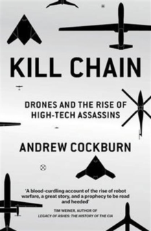 Kill Chain : Drones and the Rise of High-Tech Assassins, Paperback / softback Book