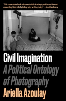 Civil Imagination : A Political Ontology of Photography, Paperback Book