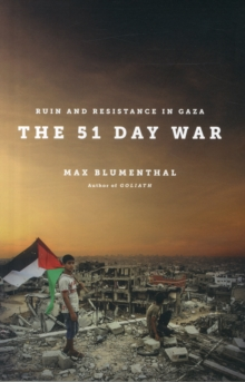 The 51 Day War : Resistance and Ruin in Gaza, Paperback Book