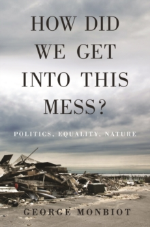 How Did We Get Into This Mess? : Politics, Equality, Nature, EPUB eBook