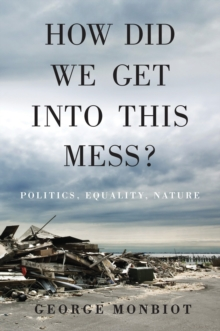 How Did We Get into This Mess? : Politics, Equality, Nature, Hardback Book
