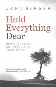 Hold Everything Dear : Dispatches on Survival and Resistance, Paperback Book