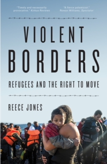 Violent Borders : Refugees and the Right to Move, Paperback Book