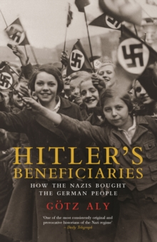 Hitler's Beneficiaries : Plunder, Racial War, and the Nazi Welfare State, EPUB eBook