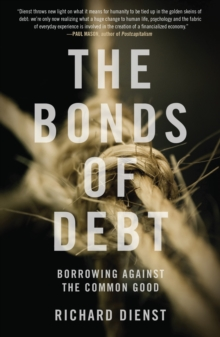 The Bonds of Debt : Borrowing Against the Common Good, Paperback Book