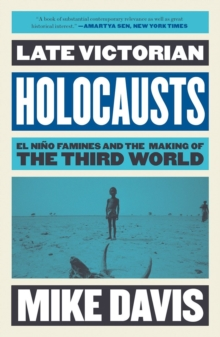 Late Victorian Holocausts : El Nino Famines and the Making of the Third World, Paperback / softback Book