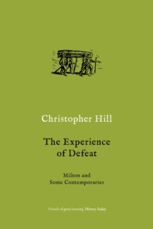The Experience of Defeat : Milton and Some Contemporaries, Paperback Book
