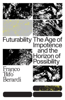 Futurability : The Age of Impotence and the Horizon of Possibility, Paperback / softback Book