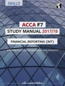 ACCA F7 Financial Reporting (INT) Study Manual : For Exams until June 2018, Paperback Book
