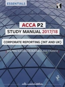 ACCA P2 Corporate Reporting (INT) Study Manual : For Exams until June 2018, Paperback Book
