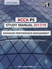 ACCA P5 Advanced Performance Management Study Manual : For Exams until June 2018, Paperback Book